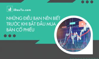 Những điều bạn nên biết trước khi bắt đầu mua bán chứng khoán. Nguồn: IDauTu.com