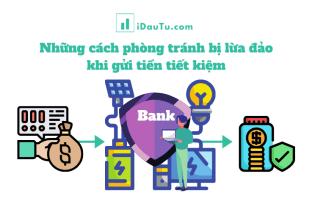 7 cách phòng tránh bị lừa đảo khi gửi tiền tiết kiệm. Nguồn: IDauTu.com