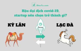 Hậu đại dịch covid-19, các startup cần suy nghĩ lại: họ muốn trở thành kỳ lân hay lạc đà? Nguồn: IDauTu.com