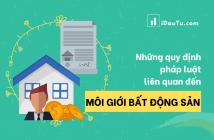 Những quy định pháp luật liên quan đến môi giới bất động sản. Nguồn: IDauTu.com