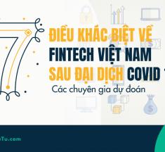 7 điều khác biệt về FinTech Việt Nam sau đại dịch Covid19