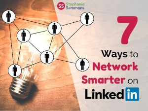 7 ways to network smarter at Linkedin by Stephanie Sammons