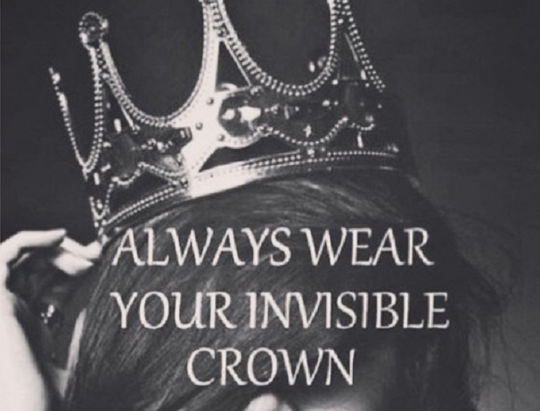 Always wear your invisible crown by agapimono.gr