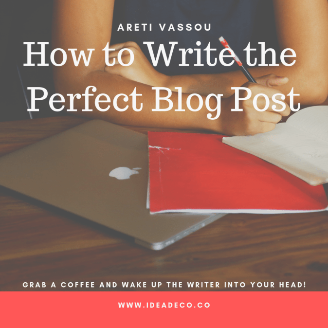 How to write the perfect blog post by Areti Vassou