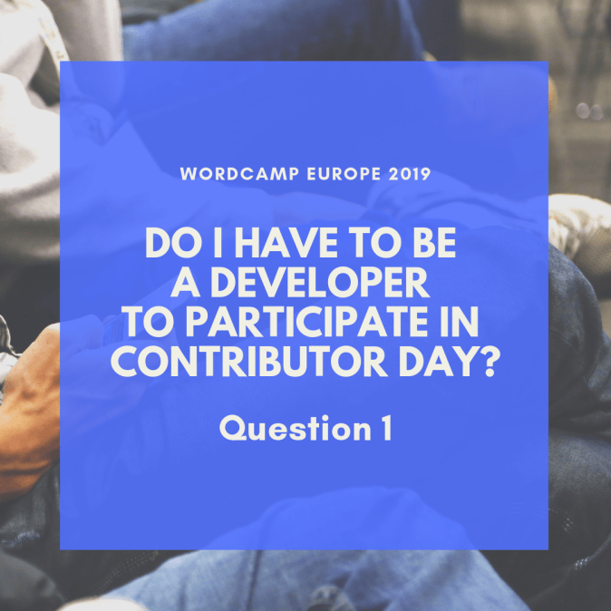 Do I have to be a developer to participate in Contributor Day - WordCamp Europe 2019