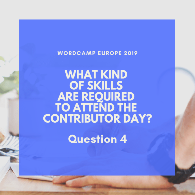 What kind of skills are required to attend the Contributor Day? - WordCamp Europe 2019