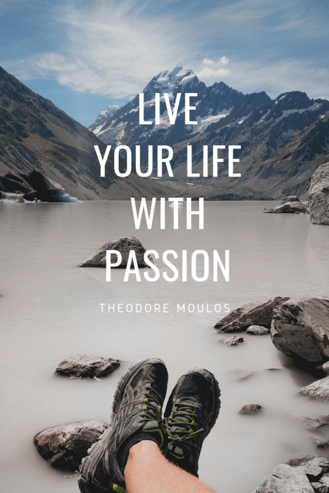 Theodore Moulos Interview, Live your life with passion