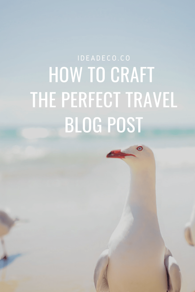 How to Craft the Perfect Travel Blog Post