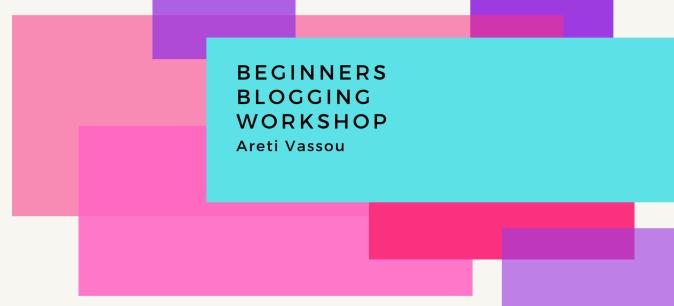 Beginners Blogging Workshop by Areti Vassou at Social Hackers Academy