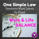 One Simple Law Teachers Must Learn for Work Life Balance