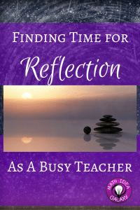 Why every teacher needs to find time for reflection- and some ideas of how to make it happen. Blog post at ideagalaxyteacher.com