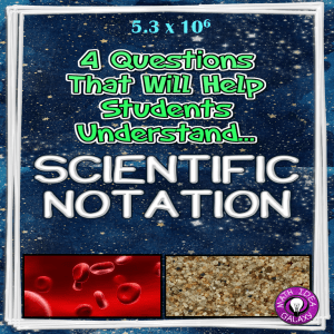 4 questions that will help students understand and REMEMBER converting in scientific notation!