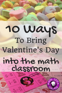 10 ways to bring Valentine's Day fun into the middle school math classroom.