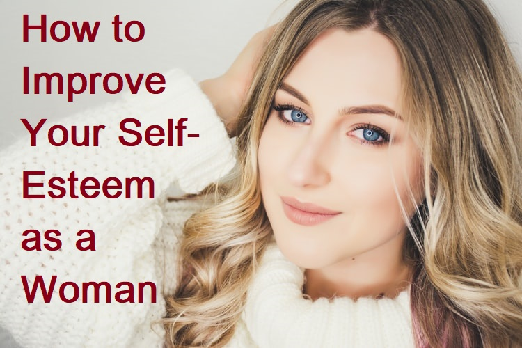 How to Improve Your Self-Esteem as a Woman