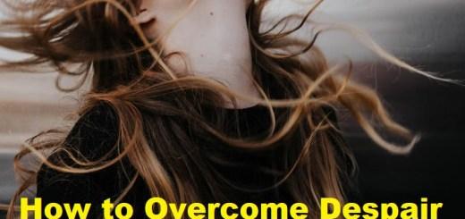 How to Overcome Despair
