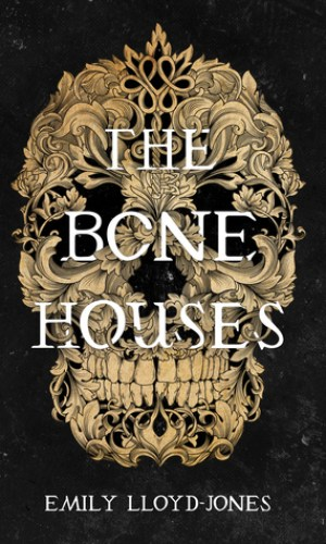 [Rachel's Review]: The Bone Houses by Emily Llyod-Jones