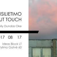 Without Touch – Emily Dundas Oke, 2017 08 17 – 24
