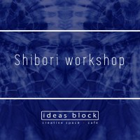 Shibori Dyeing workshop, 21st of November, 19.00