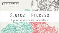 Source Process - 1 Year Anniversary Exhibition, 8th of February, 19.00