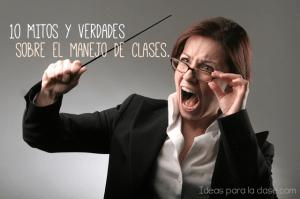 10 mitos y verdades sobre el manejo de clases.