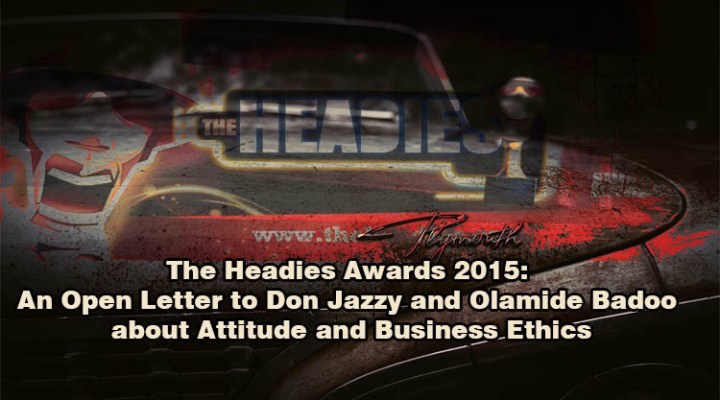 The Headies Awards 2015: An Open Letter to Don Jazzy and Olamide Badoo about Attitude and Business Ethics