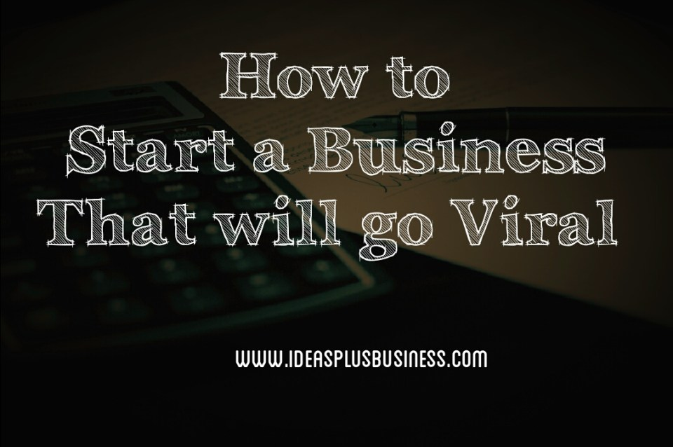 How to start a business that will go viral
