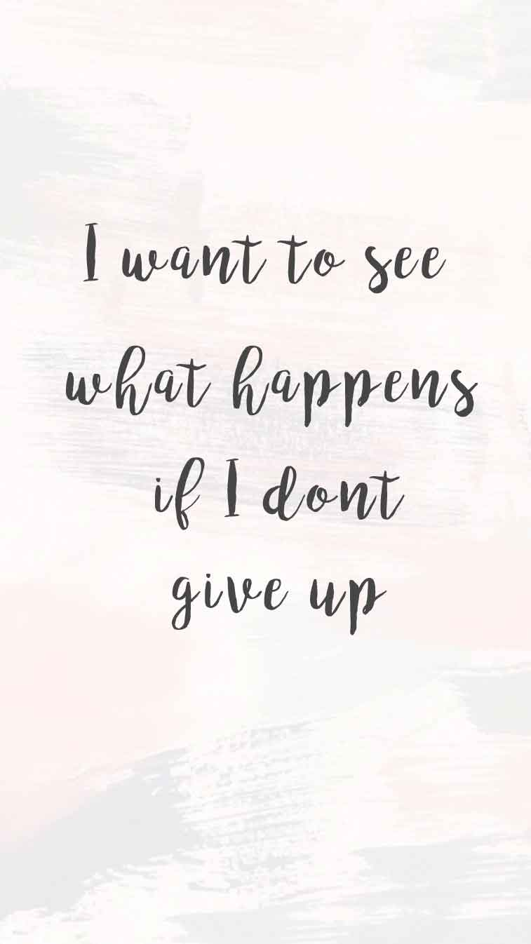 34 positive inspiration quotes - I want to see what happens if i don't give up - positive quote #quote