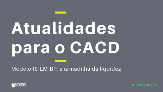 Notícia CACD – Modelo IS-LM-BP: a armadilha da liquidez