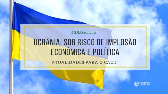 Ucrânia: Sob risco de implosão econômica e política
