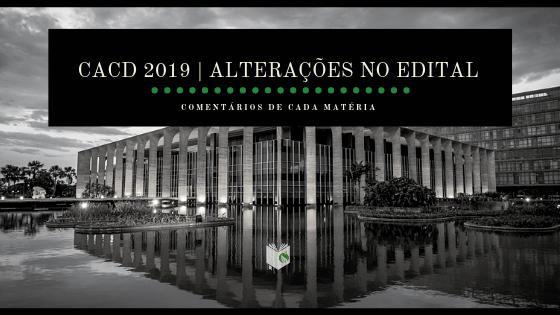 CACD 2019 | Comentários sobre cada matéria do edital