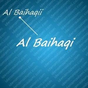 variasi arti nama Al Baihaqi untuk nama bayi laki laki islami