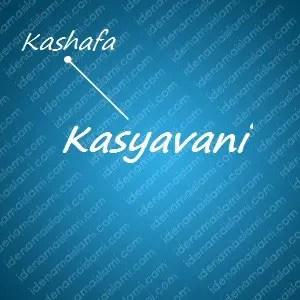 variasi arti nama Kasyavani untuk nama bayi laki laki islami