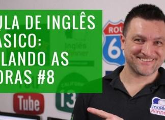 Horas em Inglês: Aula de Inglês Básico 8 com Paulo Barros