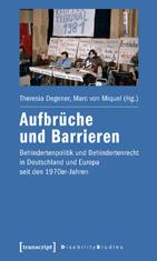 Aufbrüche und Barrieren Behindertenpolitik und Behindertenrecht in Deutschland und Europa seit den 1970er-Jahren
