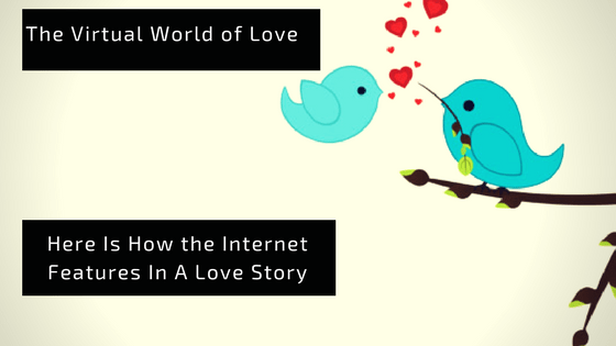 Here Is How the Internet Features In A Love Story
