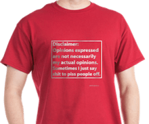Get your shirt with Curmudgeon's Disclaimer to show how you really feel.