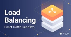 How To Use a Load Balancer Like A Pro – Vultr.com