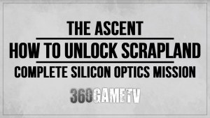 The Ascent How to unlock Scrapland Guide / Tutorial / Solution – Complete Silicon Optics Mission