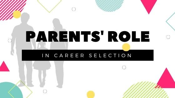 Role of Parents in Career Selection: Importance and Key Factors