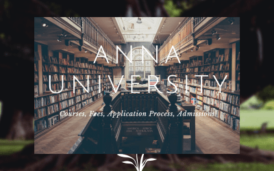 Anna University 2020: A Complete Compact Review on Courses, Fee, Exams, Application Process, & Admissions