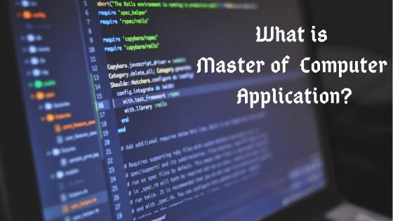 All That You Need to Know About a Master of Computer Application Course