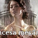 SPOILER: Book review de Princesa Mecânica