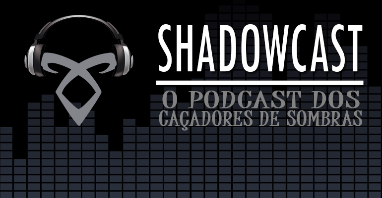 SHADOWCAST #11: Retrospectiva 2013 e Resultado do Shadowhunters' Choice Awards