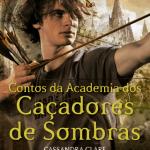 """[ATUALIZADO #2] Divulgada capa e pré-venda de """"Contos da Academia dos Caçadores de Sombras"""""""