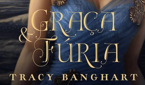 Resenha: Graça e Fúria – Tracy Banghart