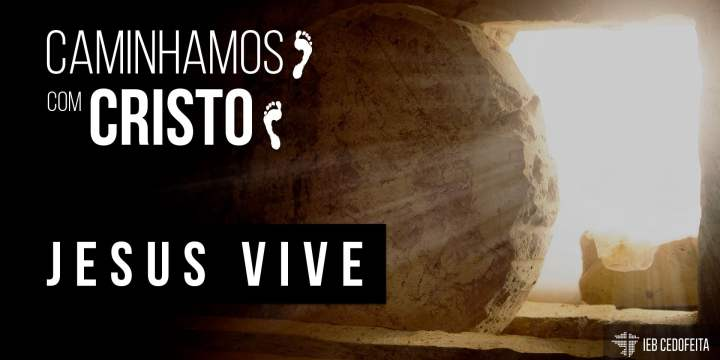 Caminhamos com Cristo · Jesus VIVE | Culto IEBC