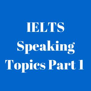 IELTS Speaking Topics (1)