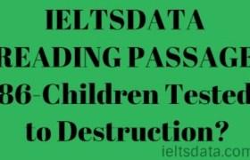IELTSDATA READING PASSAGE 86-Children Tested to Destruction?