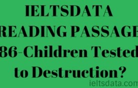 IELTSDATA READING PASSAGE 86-Children Tested to Destruction?