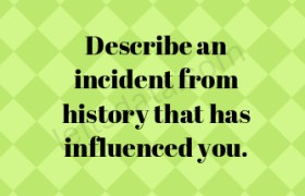 Describe an incident from history that has influenced you.